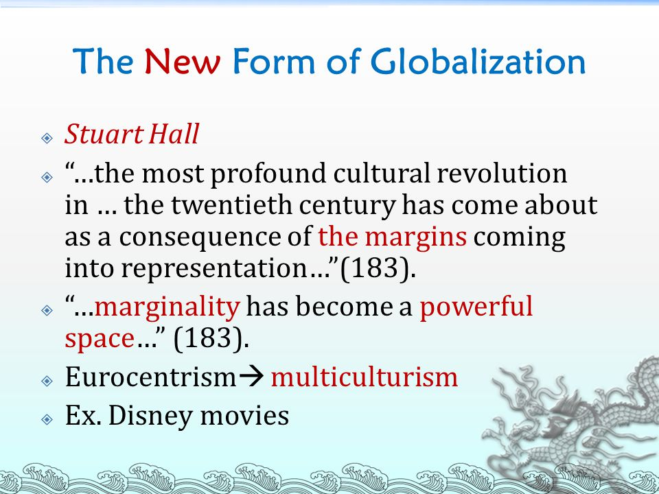 """The New Form of Globalization  Stuart Hall  """"…the most profound cultural revolution in … the twentieth century has come about as a consequence of th"""
