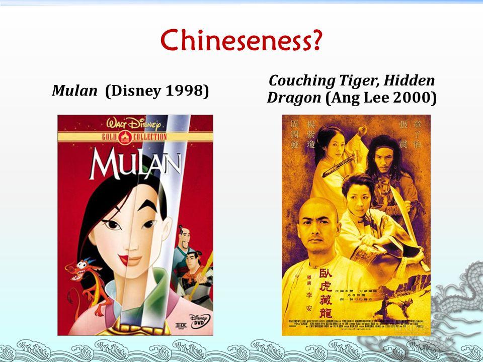 Chineseness? Mulan (Disney 1998) Couching Tiger, Hidden Dragon (Ang Lee 2000)