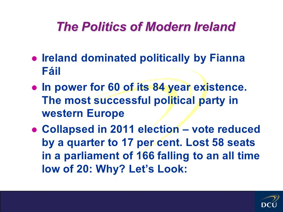 The Politics of Modern Ireland l Ireland dominated politically by Fianna Fáil l In power for 60 of its 84 year existence.