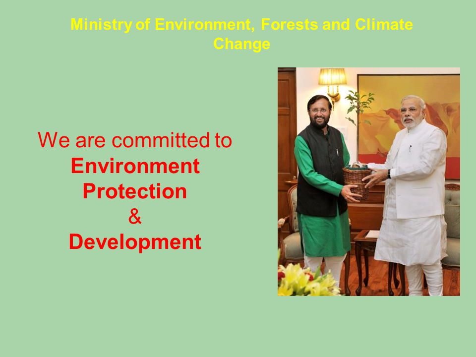 We are committed to Environment Protection & Development Ministry of Environment, Forests and Climate Change