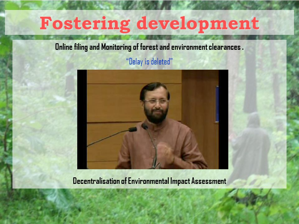 Fostering development Online filing and Monitoring of forest and environment clearances.