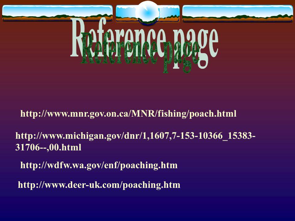 http://www.mnr.gov.on.ca/MNR/fishing/poach.html http://www.michigan.gov/dnr/1,1607,7-153-10366_15383- 31706--,00.html http://wdfw.wa.gov/enf/poaching.