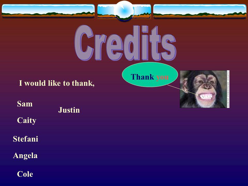 I would like to thank, Caity Stefani Angela Sam Thank you Cole Justin