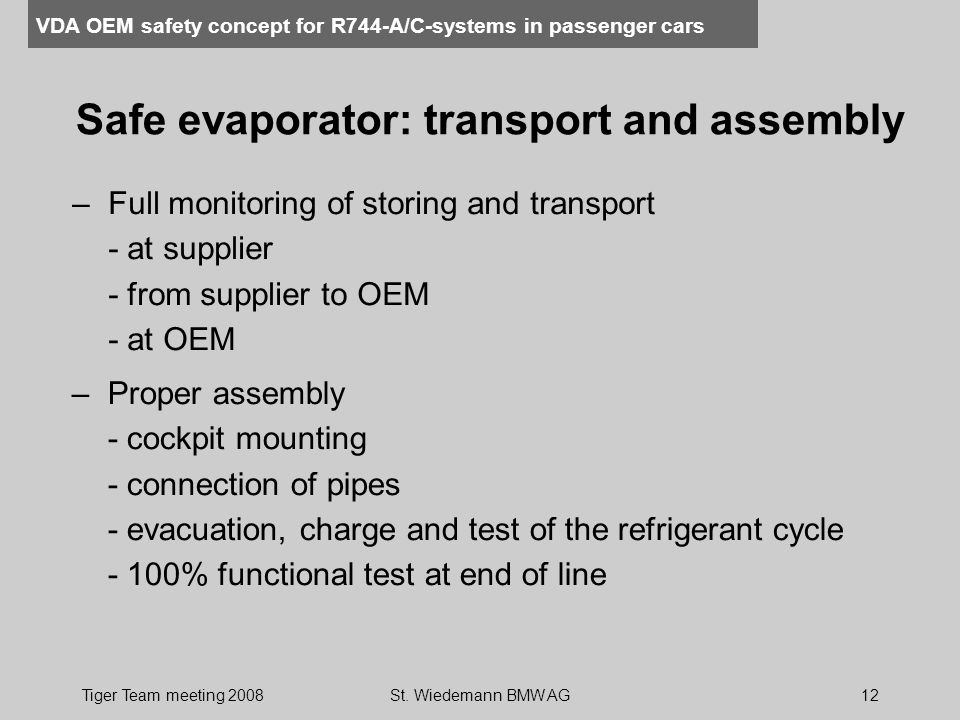VDA OEM safety concept for R744-A/C-systems in passenger cars Tiger Team meeting 2008St. Wiedemann BMW AG12 Safe evaporator: transport and assembly –F