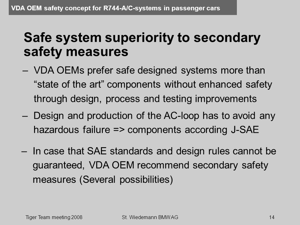 VDA OEM safety concept for R744-A/C-systems in passenger cars Tiger Team meeting 2008St. Wiedemann BMW AG14 Safe system superiority to secondary safet