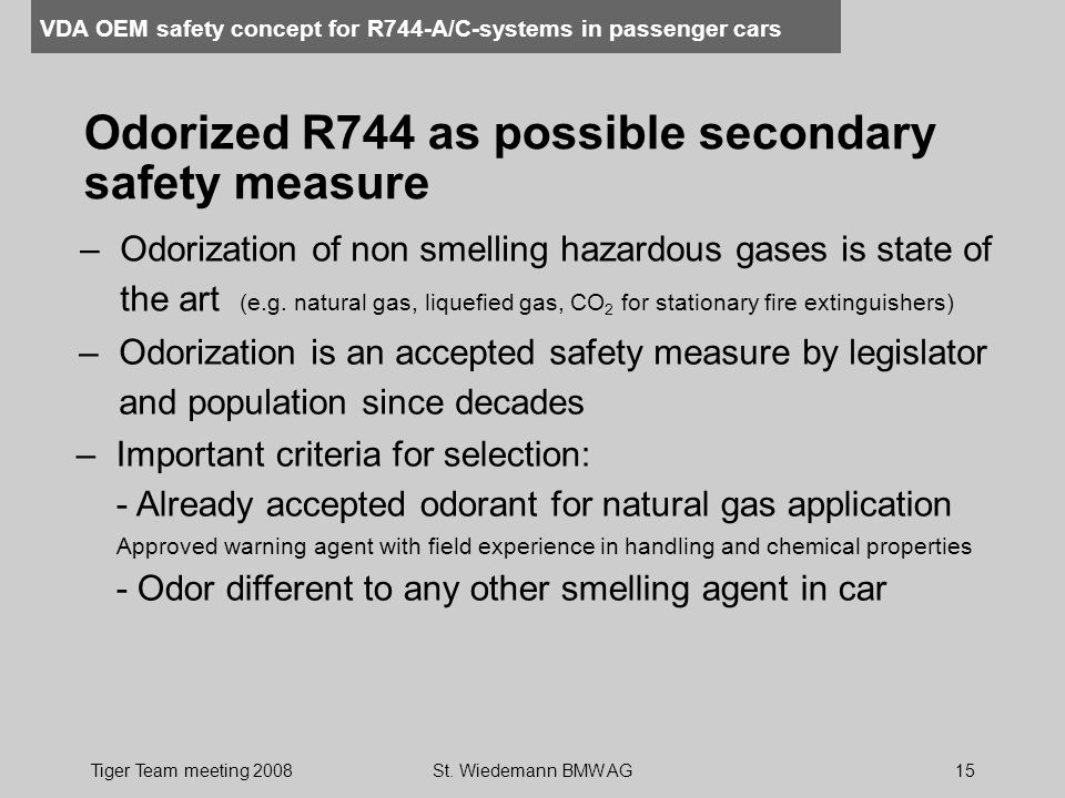VDA OEM safety concept for R744-A/C-systems in passenger cars Tiger Team meeting 2008St. Wiedemann BMW AG15 Odorized R744 as possible secondary safety