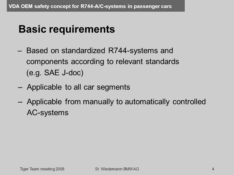 VDA OEM safety concept for R744-A/C-systems in passenger cars Tiger Team meeting 2008St. Wiedemann BMW AG4 Basic requirements –Based on standardized R