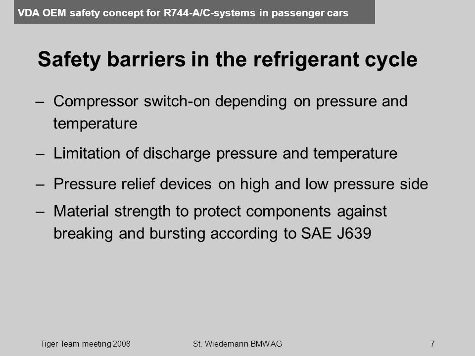 VDA OEM safety concept for R744-A/C-systems in passenger cars Tiger Team meeting 2008St. Wiedemann BMW AG7 Safety barriers in the refrigerant cycle –L