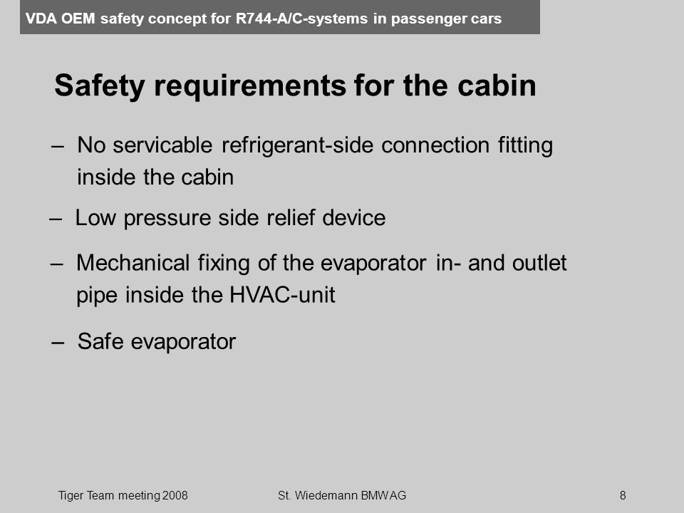 VDA OEM safety concept for R744-A/C-systems in passenger cars Tiger Team meeting 2008St. Wiedemann BMW AG8 Safety requirements for the cabin –No servi