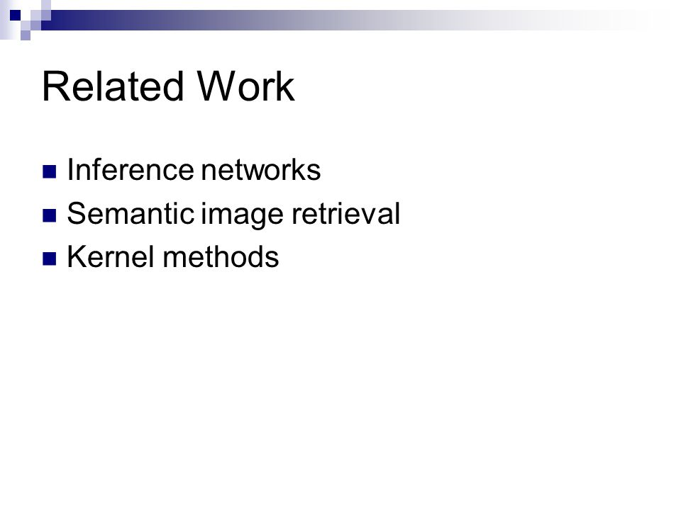 Related Work Inference networks Semantic image retrieval Kernel methods