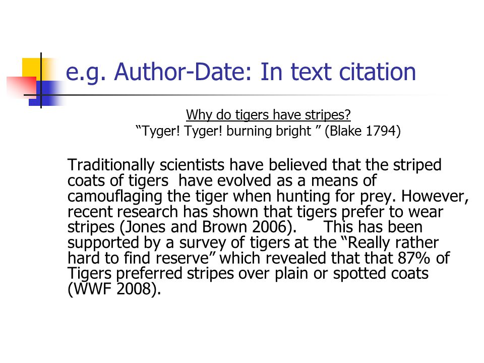 e.g. Author-Date: In text citation Why do tigers have stripes.