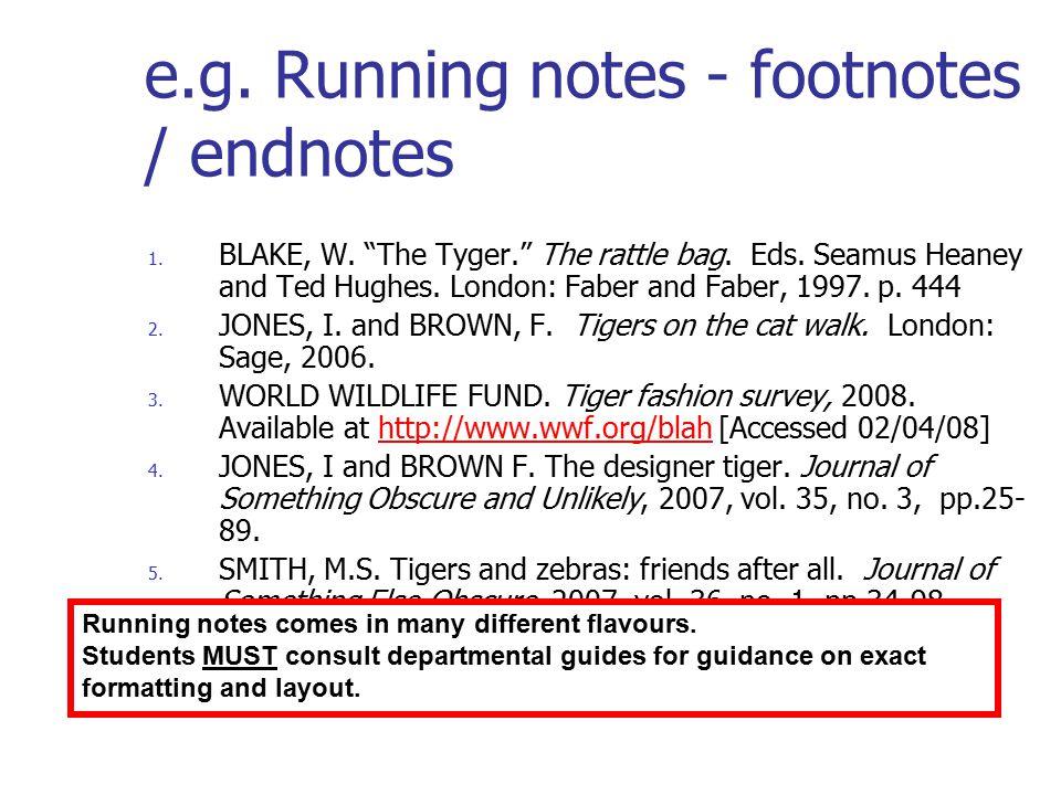 e.g. Running notes - footnotes / endnotes 1. BLAKE, W.