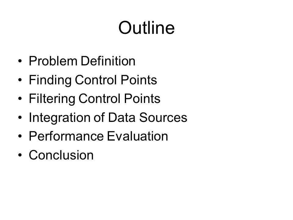 Outline Problem Definition Finding Control Points Filtering Control Points Integration of Data Sources Performance Evaluation Conclusion