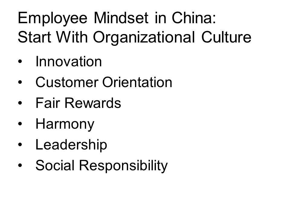 Employee Mindset in China: Start With Organizational Culture Innovation Customer Orientation Fair Rewards Harmony Leadership Social Responsibility