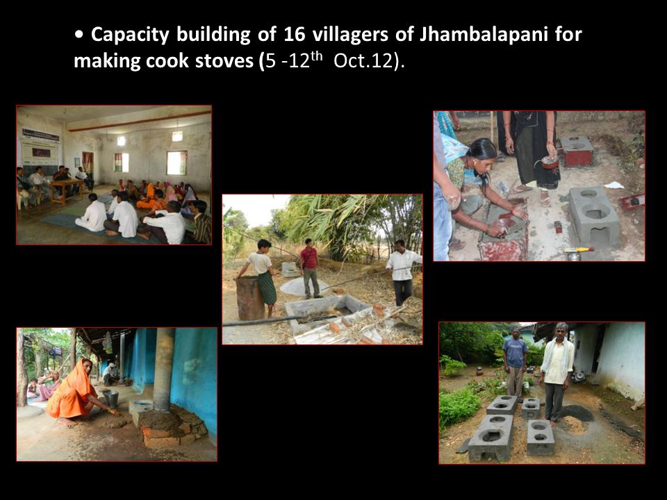 Capacity building of 16 villagers of Jhambalapani for making cook stoves (5 -12 th Oct.12).