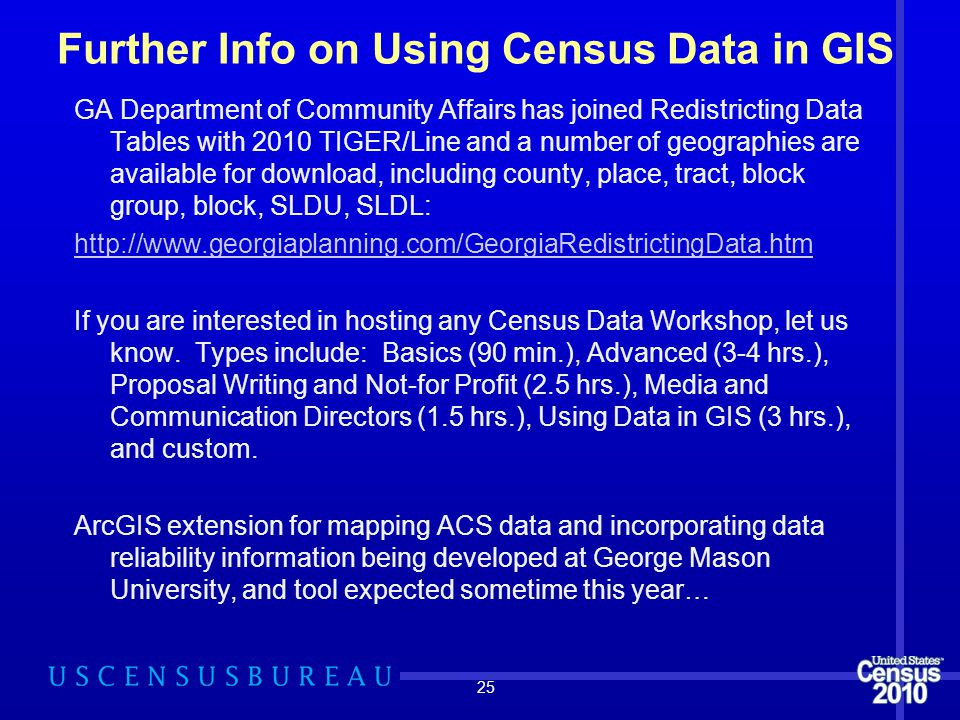 Further Info on Using Census Data in GIS GA Department of Community Affairs has joined Redistricting Data Tables with 2010 TIGER/Line and a number of