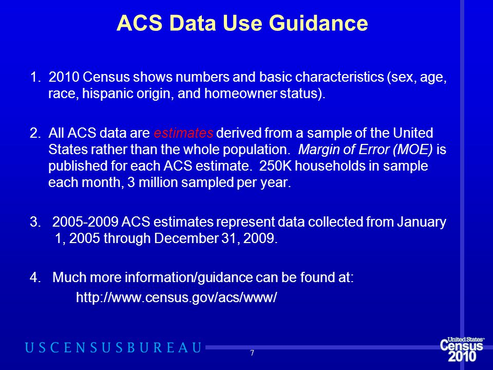 ACS Data Use Guidance 1. 2010 Census shows numbers and basic characteristics (sex, age, race, hispanic origin, and homeowner status). 2. All ACS data