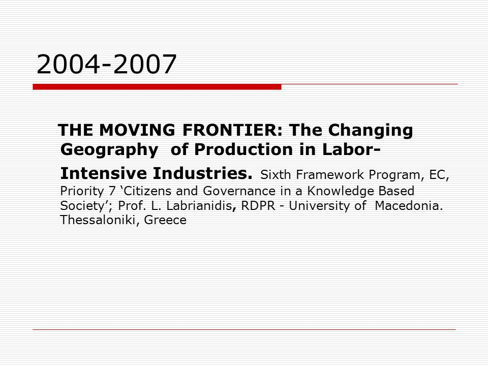 2004-2007 THE MOVING FRONTIER: The Changing Geography of Production in Labor- Intensive Industries.