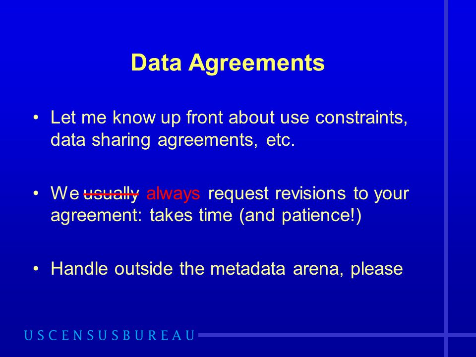 Data Agreements Let me know up front about use constraints, data sharing agreements, etc. We usually always request revisions to your agreement: takes