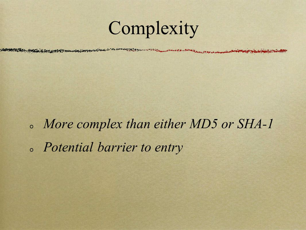 Complexity More complex than either MD5 or SHA-1 Potential barrier to entry