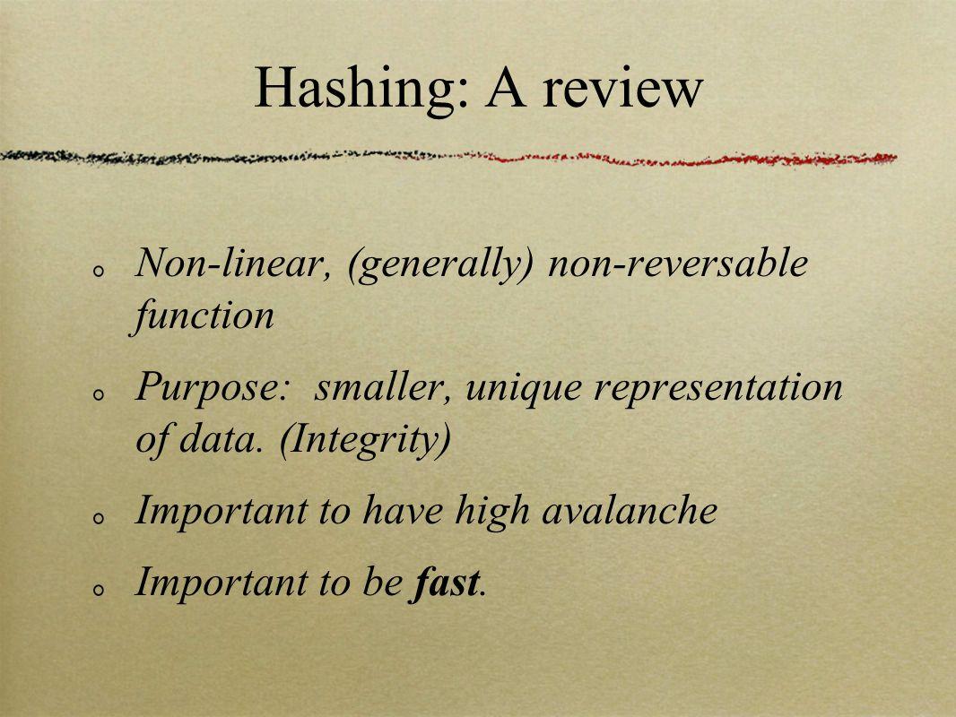 Hashing: A review Non-linear, (generally) non-reversable function Purpose: smaller, unique representation of data.