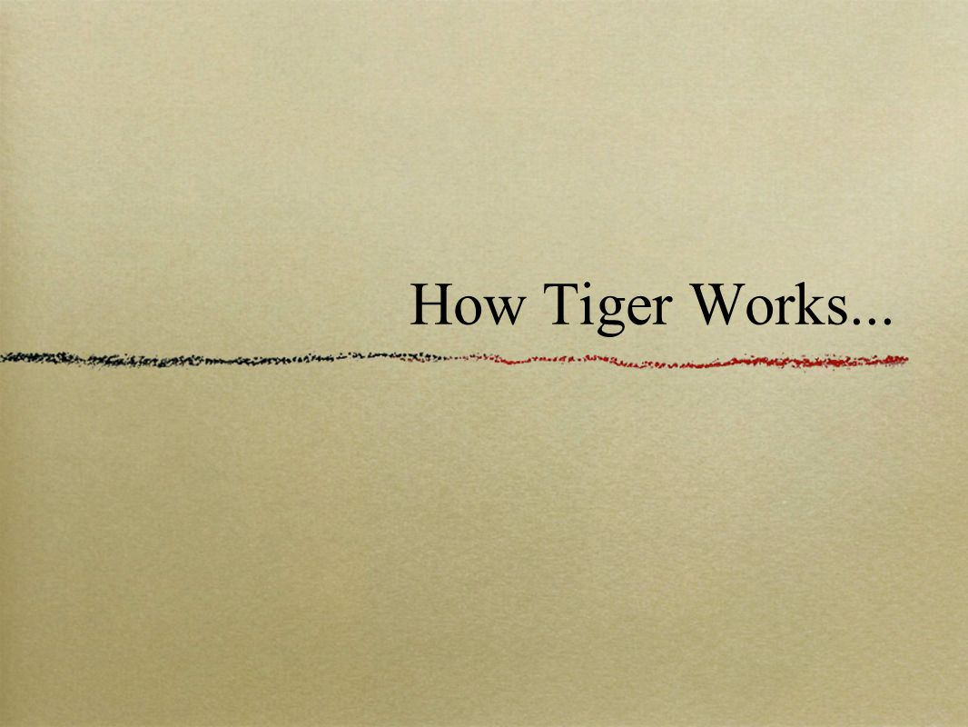How Tiger Works...