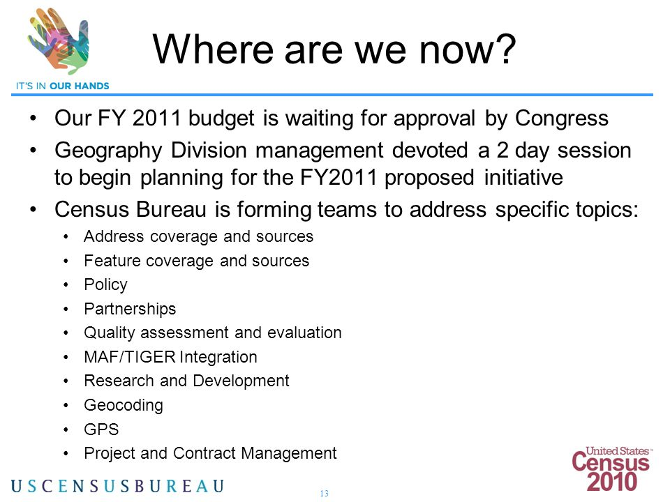13 Where are we now? Our FY 2011 budget is waiting for approval by Congress Geography Division management devoted a 2 day session to begin planning fo