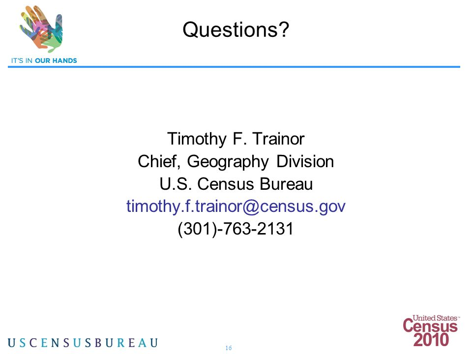 16 Questions. Timothy F. Trainor Chief, Geography Division U.S.