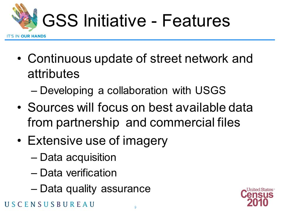 9 Continuous update of street network and attributes –Developing a collaboration with USGS Sources will focus on best available data from partnership