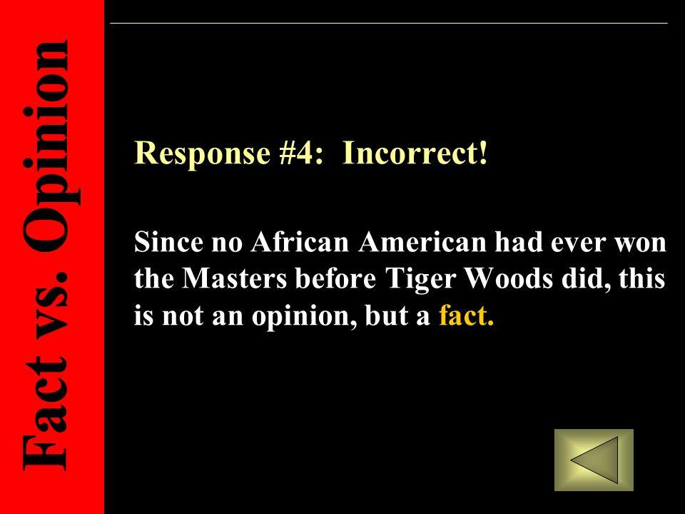Response #4: Incorrect.