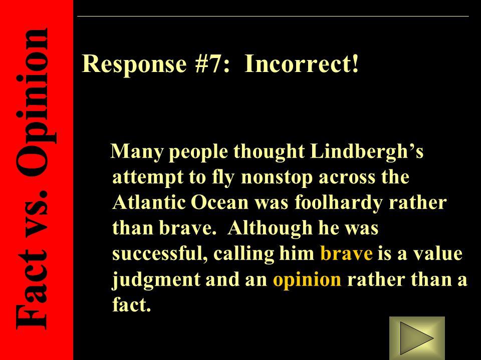 Response #7: Incorrect.
