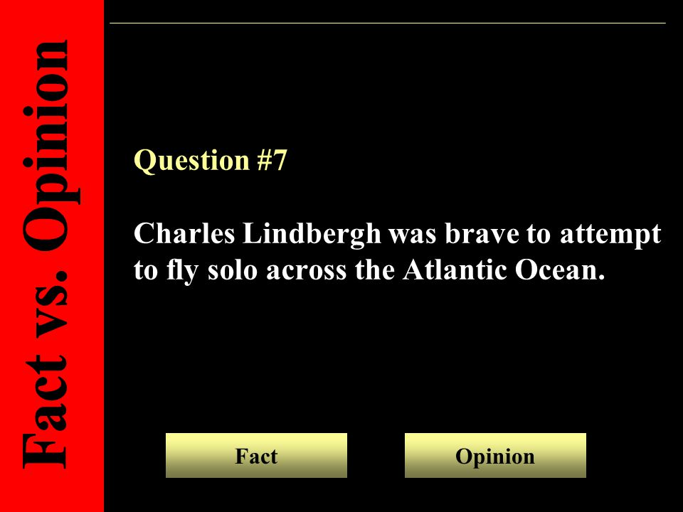 Question #7 Charles Lindbergh was brave to attempt to fly solo across the Atlantic Ocean.