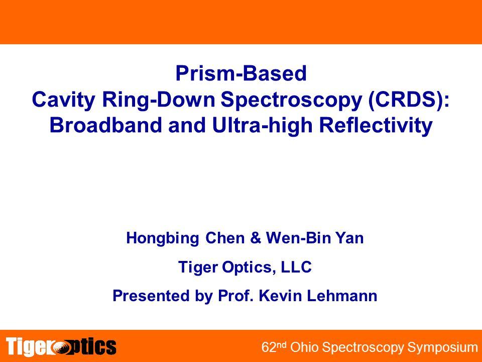 TRB 2001 62 nd Ohio Spectroscopy Symposium Hongbing Chen & Wen-Bin Yan Tiger Optics, LLC Presented by Prof. Kevin Lehmann Prism-Based Cavity Ring-Down