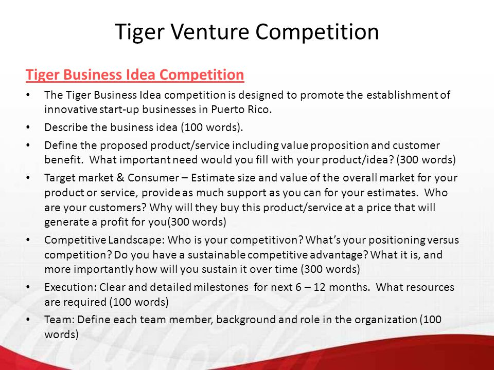 Tiger Business Idea Competition The Tiger Business Idea competition is designed to promote the establishment of innovative start-up businesses in Puerto Rico.