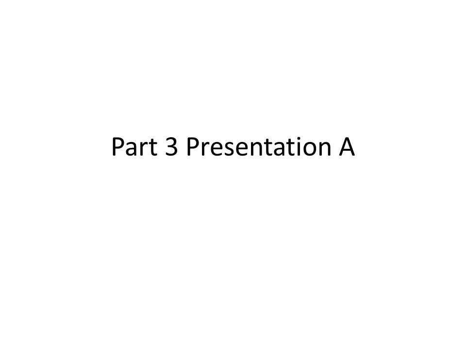 Part 3 Presentation A