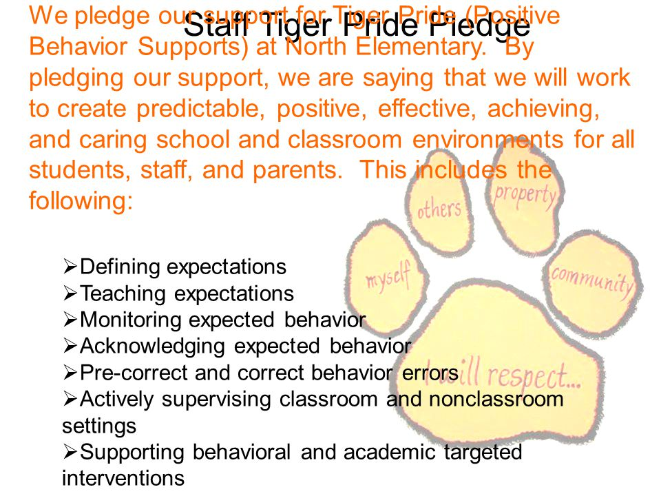 Staff Tiger Pride Pledge We pledge our support for Tiger Pride (Positive Behavior Supports) at North Elementary.
