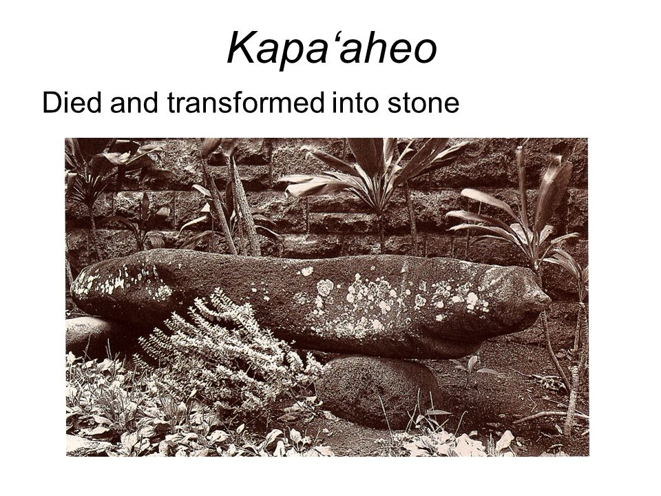 Kapa'aheo Died and transformed into stone