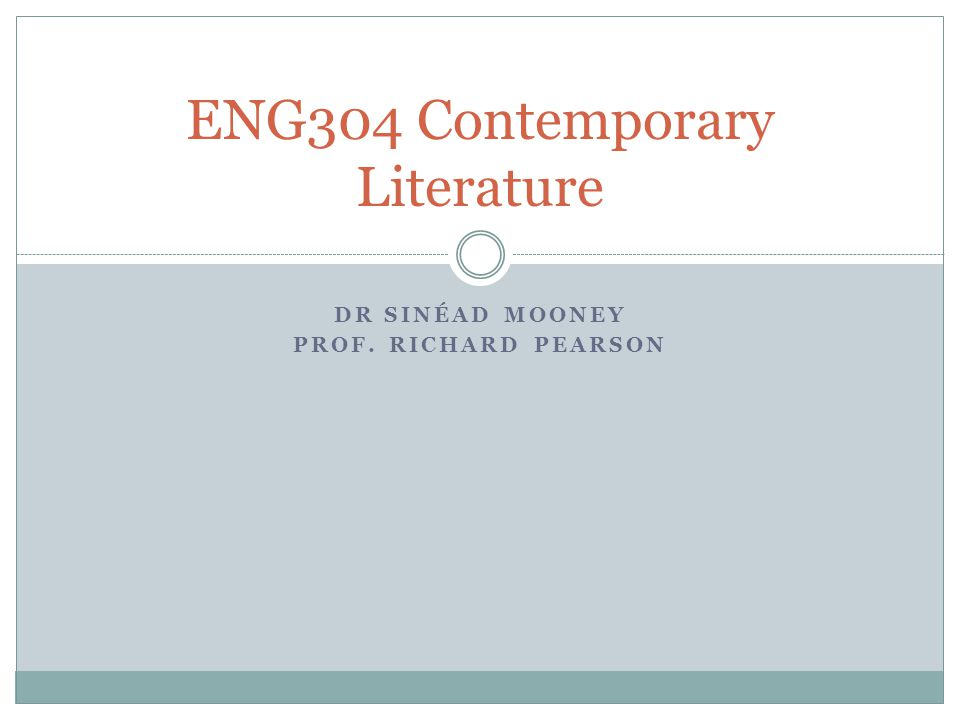 DR SINÉAD MOONEY PROF. RICHARD PEARSON ENG304 Contemporary Literature