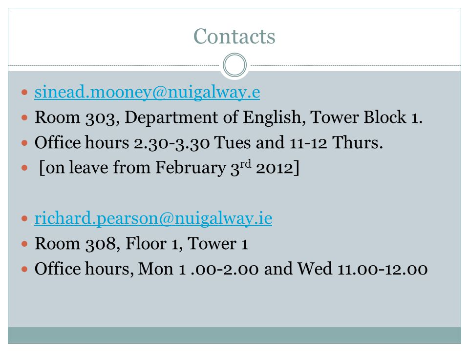 Contacts sinead.mooney@nuigalway.e Room 303, Department of English, Tower Block 1. Office hours 2.30-3.30 Tues and 11-12 Thurs. [on leave from Februar