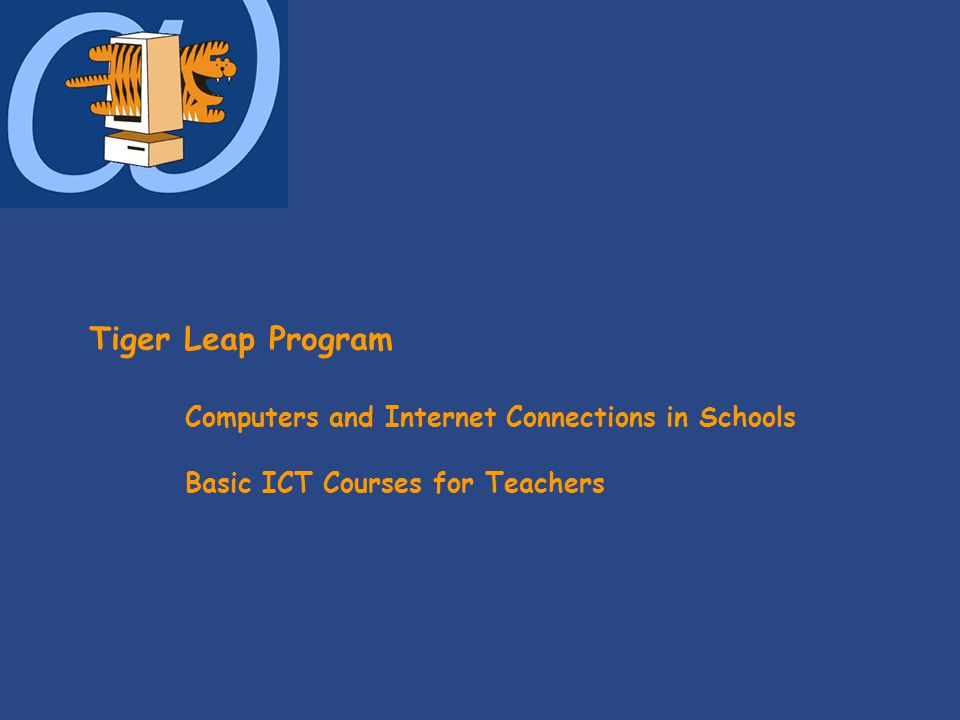 Tiger Leap Program Computers and Internet Connections in Schools Basic ICT Courses for Teachers