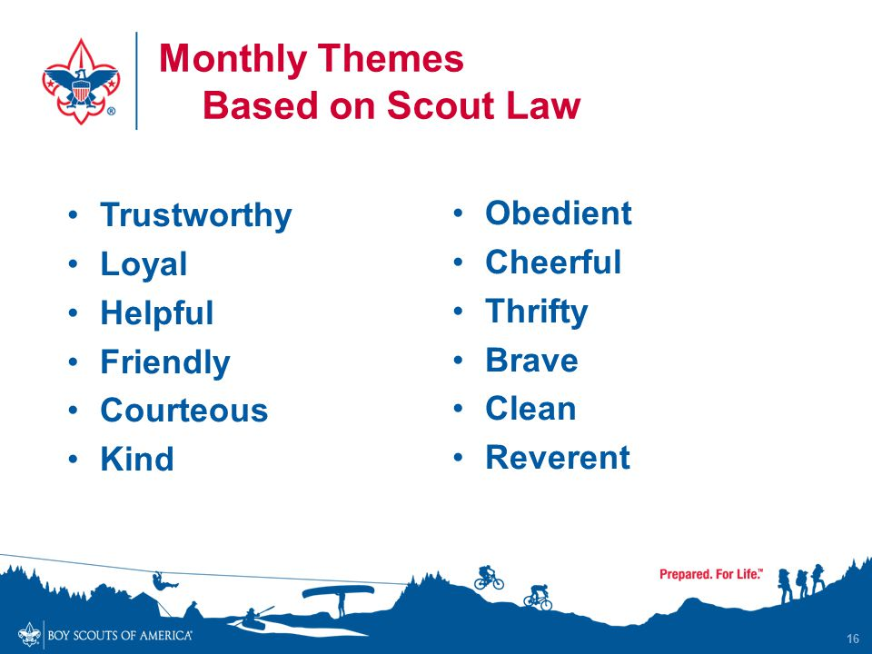 Monthly Themes Based on Scout Law Trustworthy Loyal Helpful Friendly Courteous Kind Obedient Cheerful Thrifty Brave Clean Reverent 16