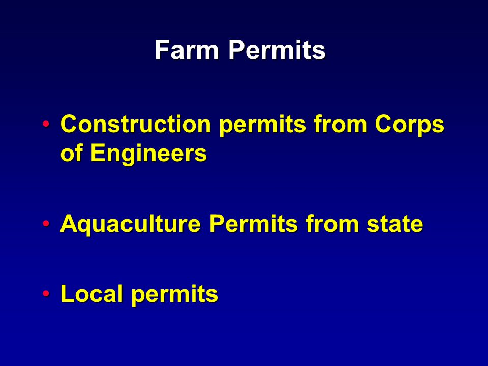 Farm Permits Construction permits from Corps of EngineersConstruction permits from Corps of Engineers Aquaculture Permits from stateAquaculture Permits from state Local permitsLocal permits