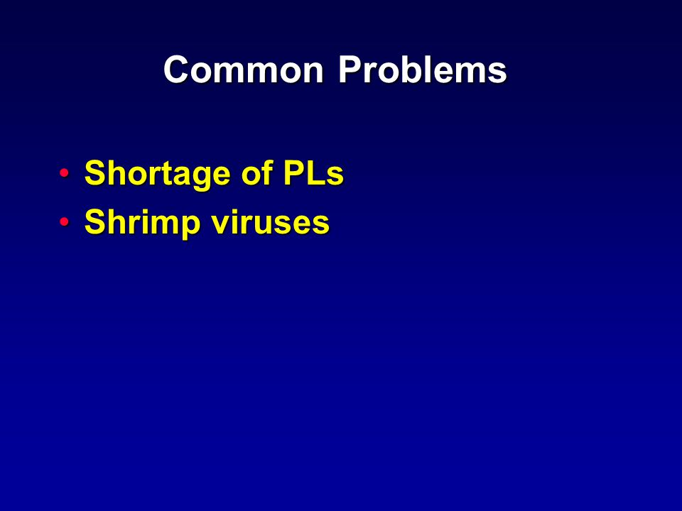 Common Problems Shortage of PLsShortage of PLs Shrimp virusesShrimp viruses