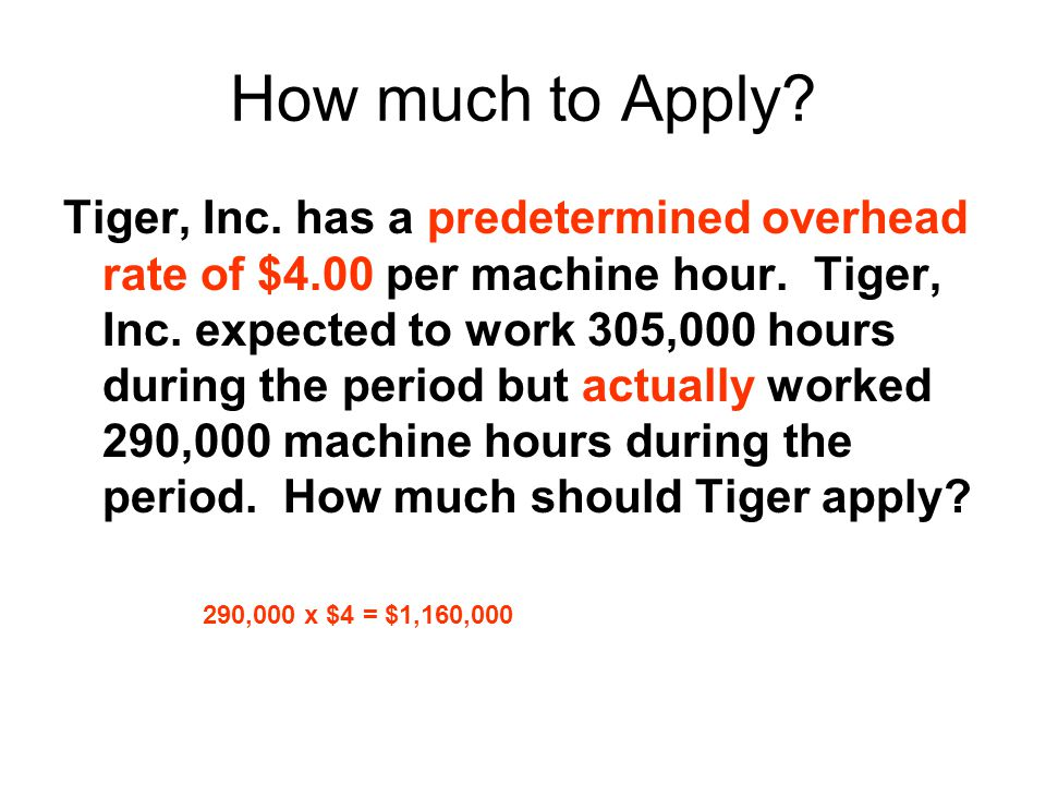 How much to Apply. Tiger, Inc. has a predetermined overhead rate of $4.00 per machine hour.