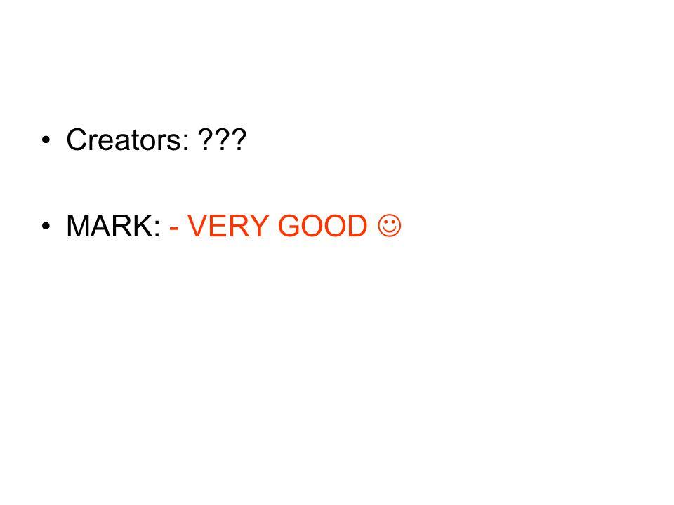 Creators: ??? MARK: - VERY GOOD