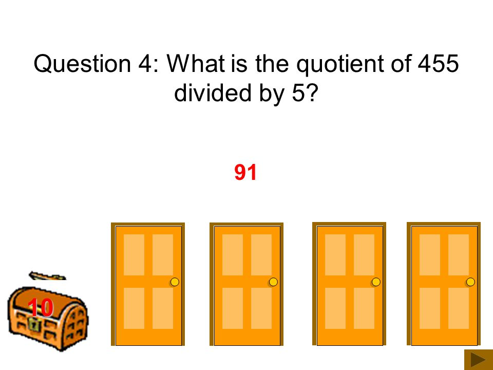 200 300 25 Question 3: What is the best estimate of the quotient shown below 68 / 431 About 6 150