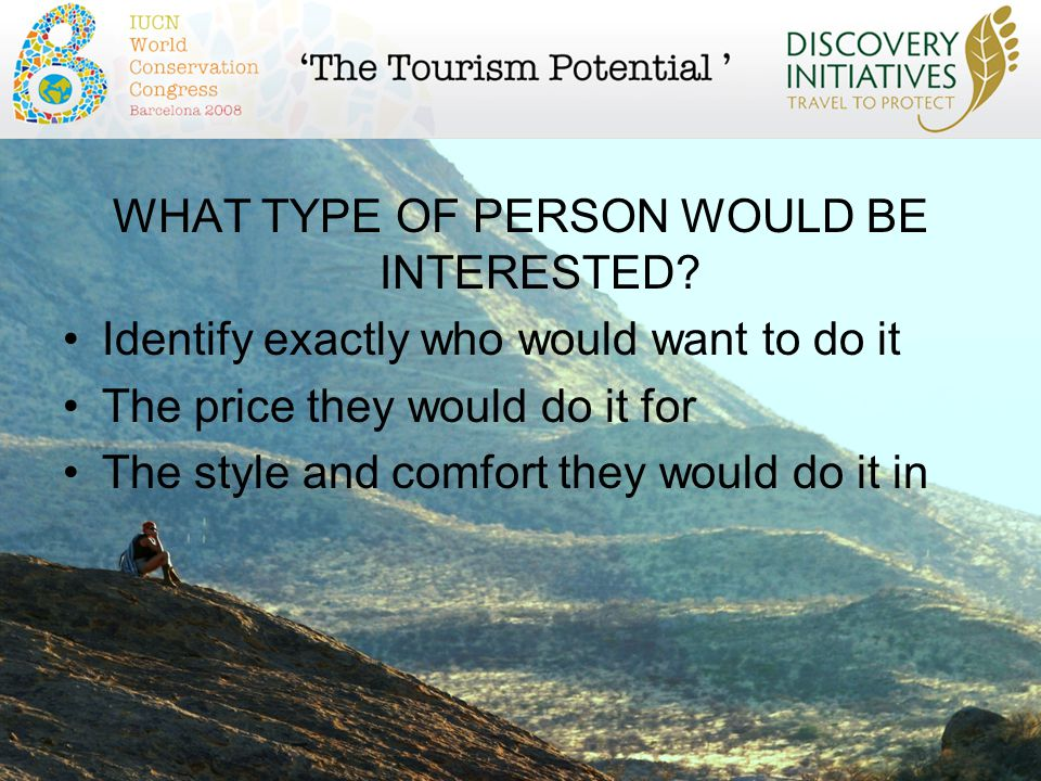 WHAT TYPE OF PERSON WOULD BE INTERESTED? Identify exactly who would want to do it The price they would do it for The style and comfort they would do i