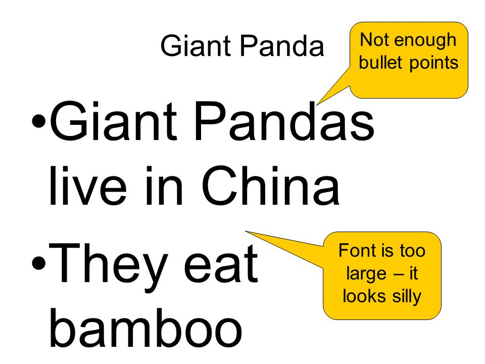 Giant Panda Giant Pandas live in China They eat bamboo Font is too large – it looks silly Not enough bullet points