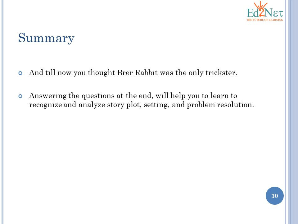 Summary 30 And till now you thought Brer Rabbit was the only trickster. Answering the questions at the end, will help you to learn to recognize and an