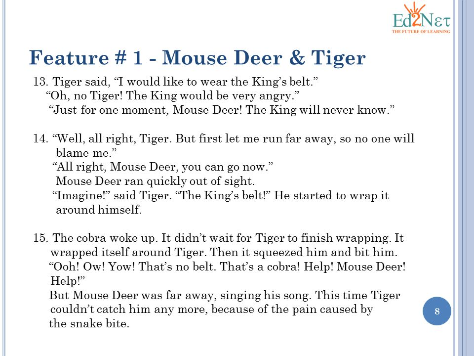 """8 13. Tiger said, """"I would like to wear the King's belt."""" """"Oh, no Tiger! The King would be very angry."""" """"Just for one moment, Mouse Deer! The King wil"""
